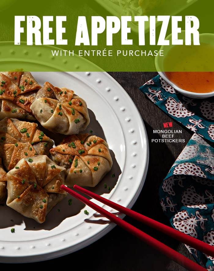FREE APPETIZER WITH ENTRÉE PURCHASE. NEW MONGOLIAN BEEF POTSTICKERS