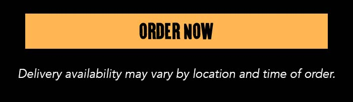 CTA: ORDER NOW Delivery availability may vary by location and time of order.