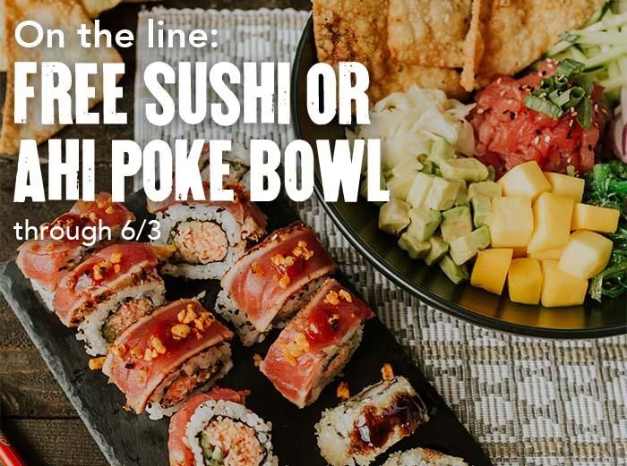 On the line: FREE SUSHI  OR AHI POKE BOWL through 6/3