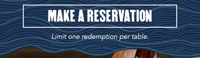 cta: make a reservation Limit one redemption per table.