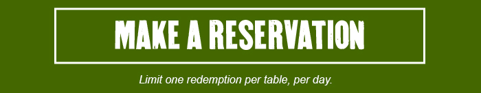 CTA: Make a reservation. Limit one redemption per table, per day.