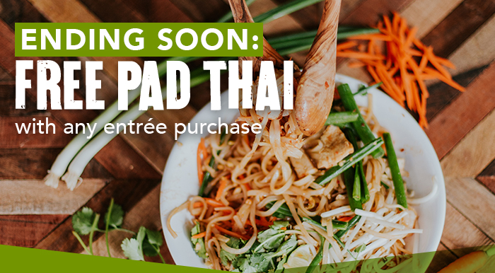 Ending soon: Free Pad Thai with any entrée purchase